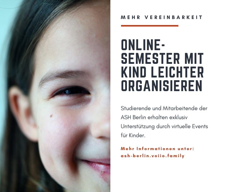 Mehr Vereinbarkeit für itarbeiter_innen und Studierende Online Semester mit Kind leichter organisieren, mehr Informationen unter ash-berlin.voiio.family